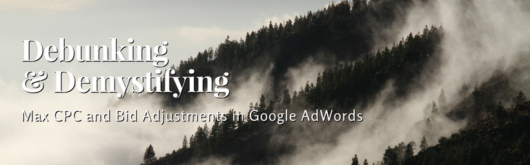 Debunking and Demystifying Bid Adjustments and Max CPC in Google AdWords
